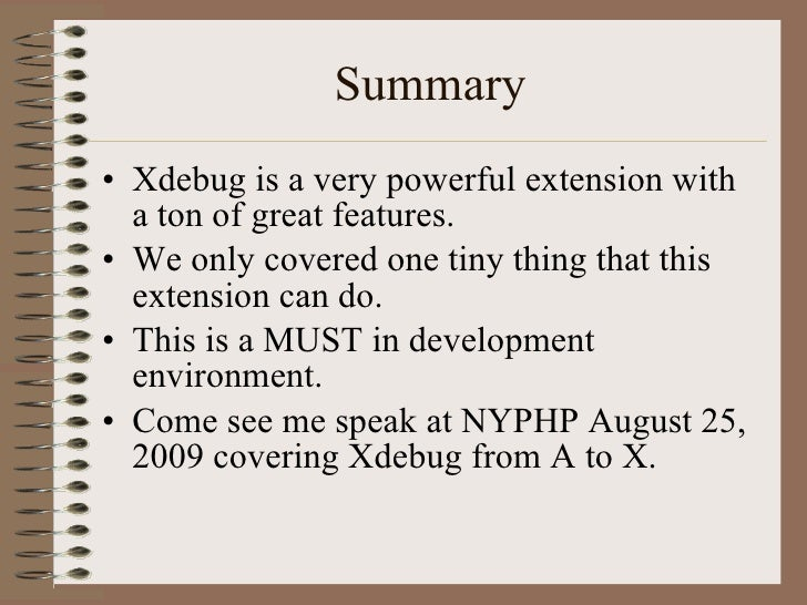 Summary <ul><li>Xdebug is a very powerful extension with a ton of great features.  </li></ul><ul><li>We only covered one t...