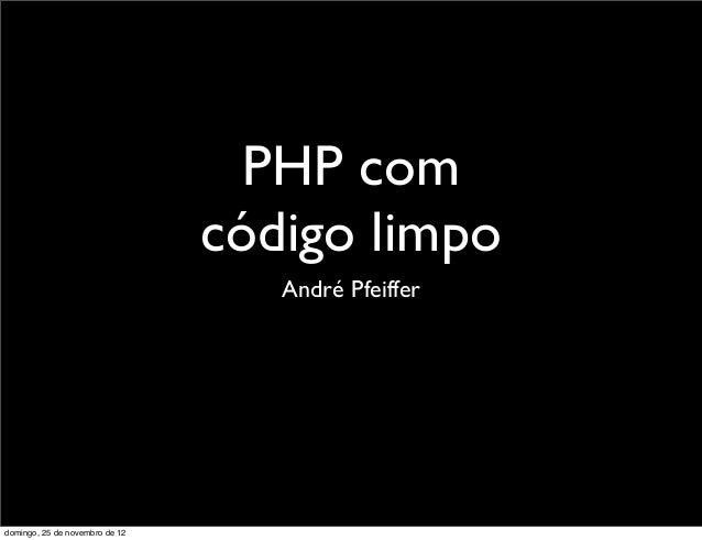 PHP com                                código limpo                                   André Pfeifferdomingo, 25 de novembr...