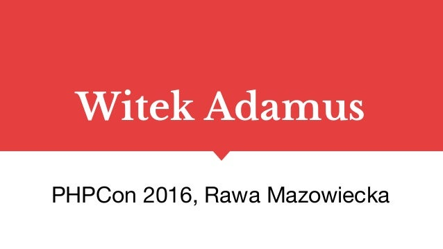 Witek Adamus PHPCon 2016, Rawa Mazowiecka