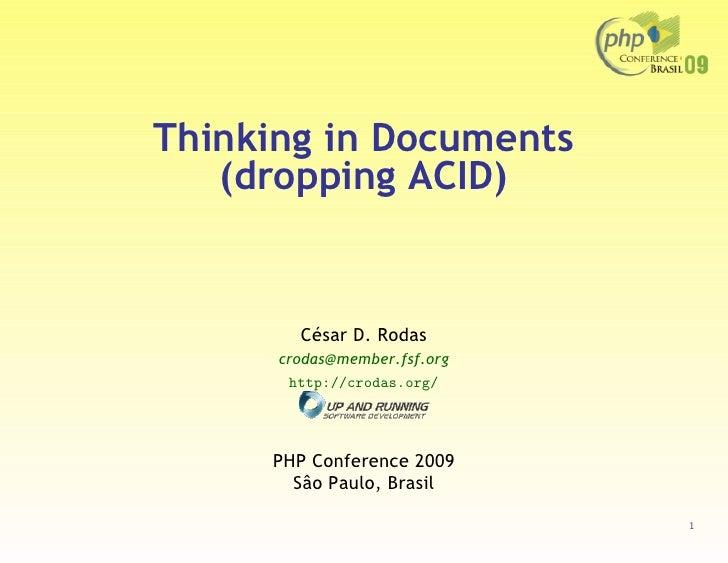 Thinking in Documents    (dropping ACID)           César D. Rodas       crodas@member.fsf.org        http://crodas.org/   ...