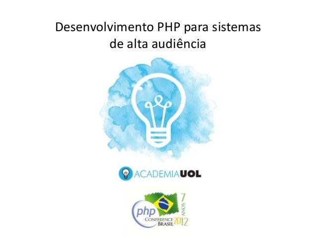 Desenvolvimento PHP para sistemas        de alta audiência