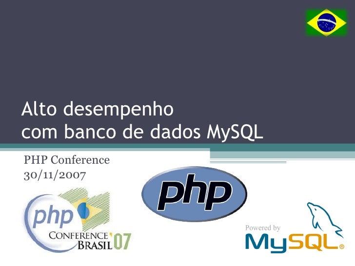 Alto desempenho  com banco de dados MySQL PHP Conference 30/11/2007