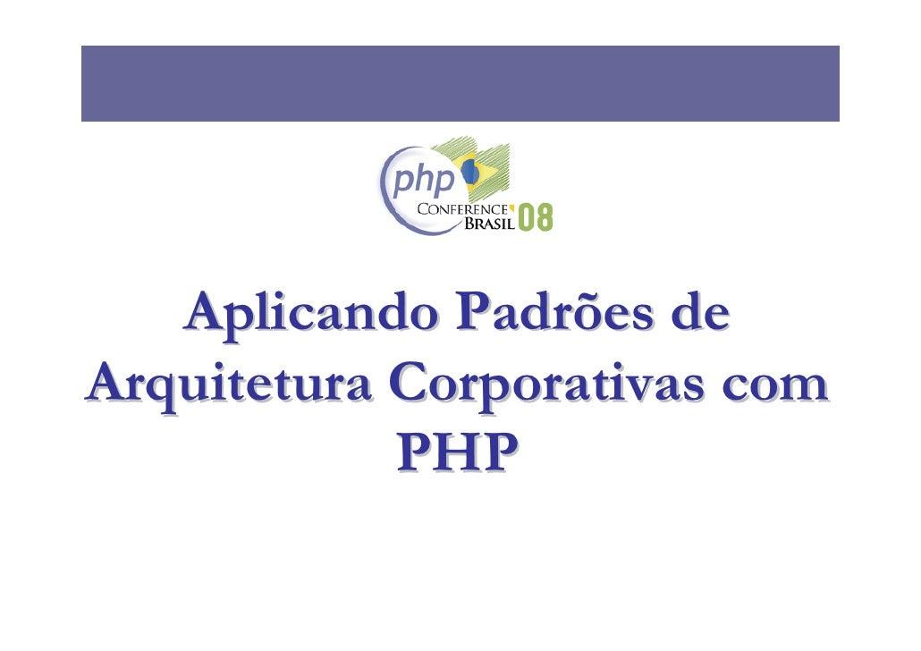 Aplicando Padrões de Arquitetura Corporativas com             PHP