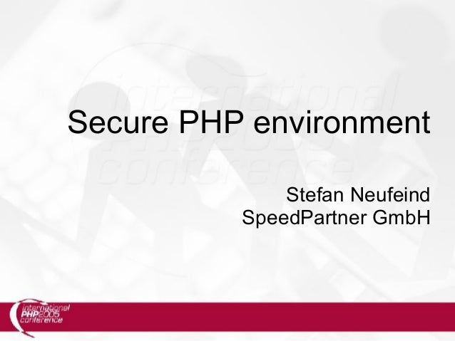 Secure PHP environment Stefan Neufeind SpeedPartner GmbH