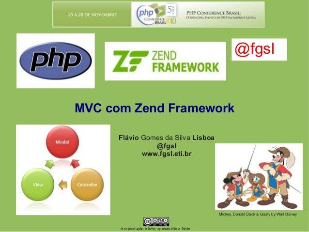 MVC com Zend Framework Flávio Gomes da Silva Lisboa @fgsl www.fgsl.eti.br @fgsl A reprodução é livre, apenas cite a fonte ...