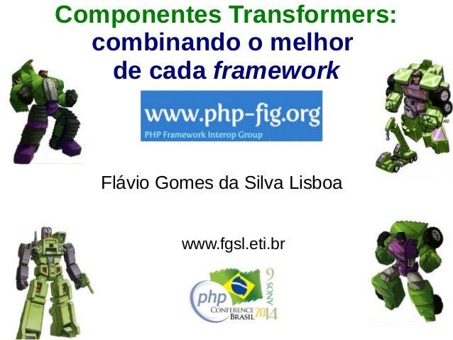 Componentes Transformers:  combinando o melhor  de cada framework  Flávio Gomes da Silva Lisboa  www.fgsl.eti.br