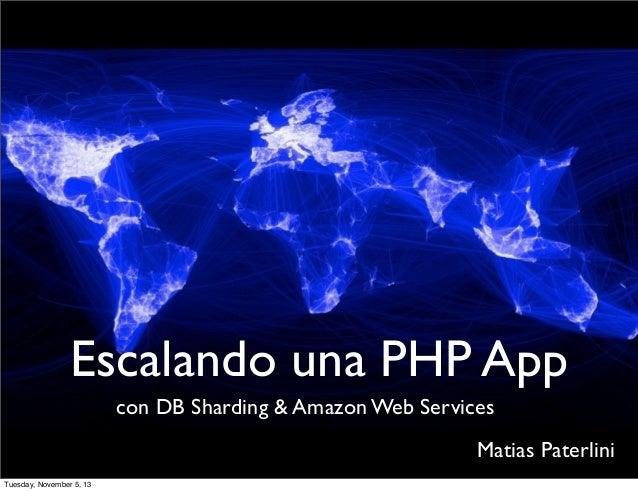 Escalando una PHP App con DB Sharding & Amazon Web Services Matias Paterlini Tuesday, November 5, 13