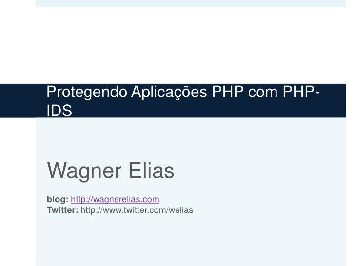 ProtegendoAplicações PHP com PHP-IDS<br />Wagner Eliasblog:http://wagnerelias.comTwitter: http://www.twitter.com/welias<br />