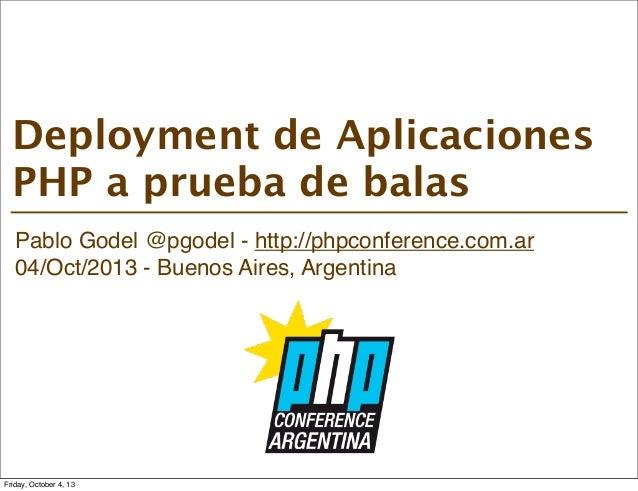 Pablo Godel @pgodel - http://phpconference.com.ar 04/Oct/2013 - Buenos Aires, Argentina Deployment de Aplicaciones PHP a p...