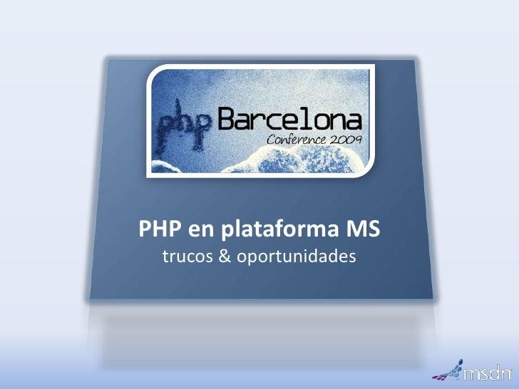 PHP en plataforma MS<br />trucos & oportunidades<br />