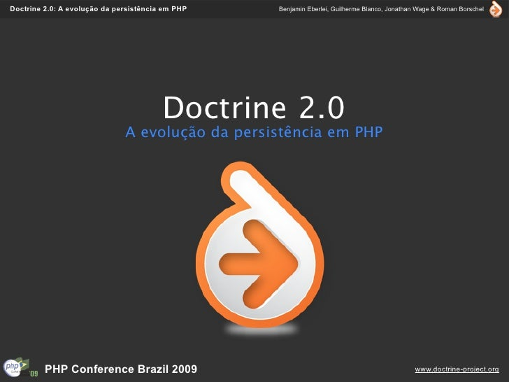 Doctrine 2.0: A evolução da persistência em PHP   Benjamin Eberlei, Guilherme Blanco, Jonathan Wage & Roman Borschel      ...