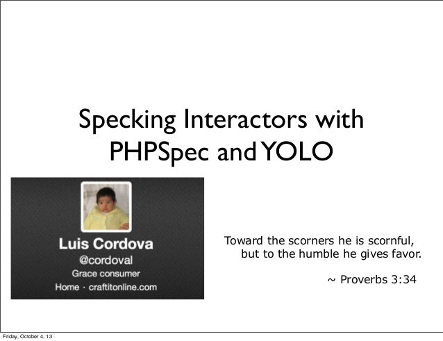 Specking Interactors with PHPSpec and YOLO Toward the scorners he is scornful, but to the humble he gives favor. ~ Pro...