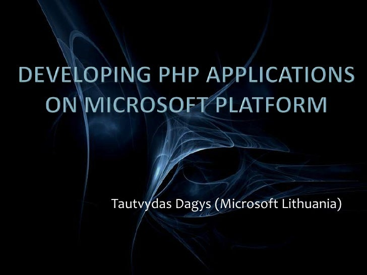 Developing PHP applications on Microsoft platform<br />Tautvydas Dagys (Microsoft Lithuania)<br />