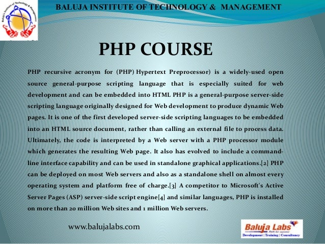 PHP COURSE www.balujalabs.com BALUJA INSTITUTE OF TECHNOLOGY & MANAGEMENT PHP recursive acronym for (PHP) Hypertext Prepro...