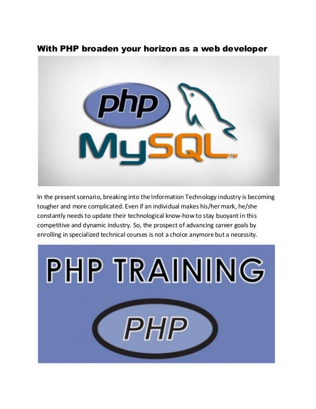 With PHP broaden your horizon as a web developer In the present scenario, breaking into the Information Technology industr...