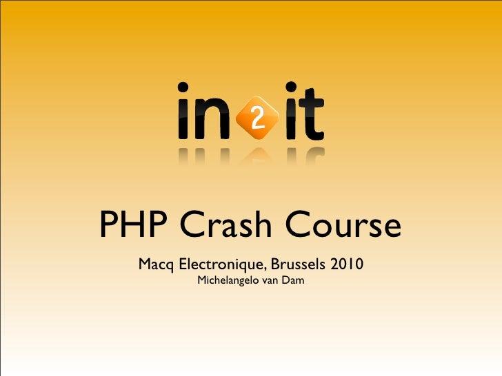 PHP Crash Course   Macq Electronique, Brussels 2010           Michelangelo van Dam