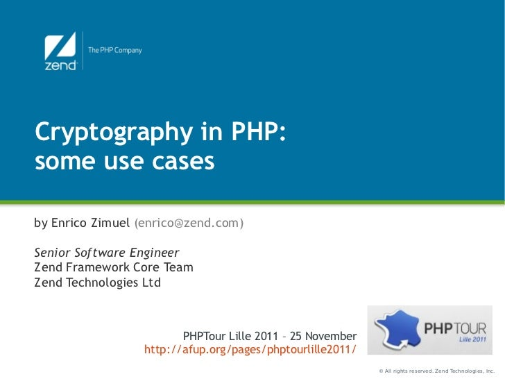 Cryptography in PHP:some use casesby Enrico Zimuel (enrico@zend.com)Senior Software EngineerZend Framework Core TeamZend T...