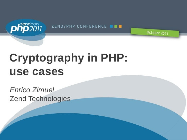 October 2011Cryptography in PHP:use casesEnrico ZimuelZend Technologies