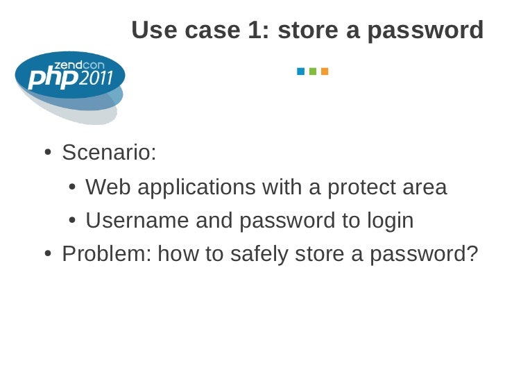 Use case 1: store a password                                    October 2011●   Scenario:    ● Web applications with a pro...