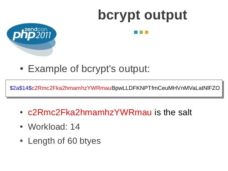 bcrypt output                                                October 2011  ●   Example of bcrypts output:$2a$14$c2Rmc2Fka2...