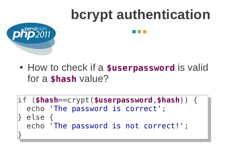 bcrypt authentication                                    October 2011●   How to check if a $userpassword is valid    for a...