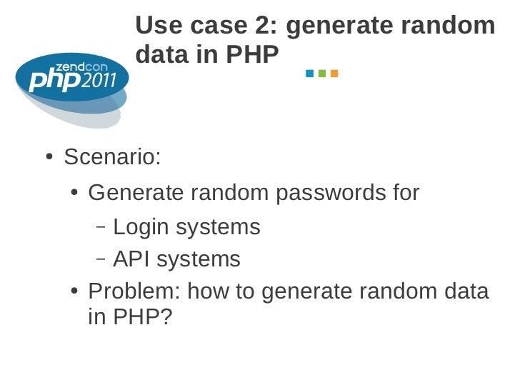 Use case 2: generate random            data in PHP                                    October 2011●   Scenario:    ●   Gen...
