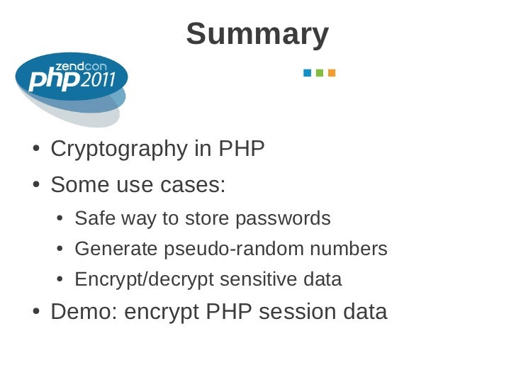Summary                                         October 2011●   Cryptography in PHP●   Some use cases:    ●   Safe way to ...