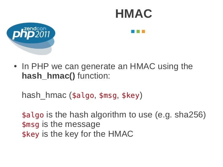 HMAC                                           October 2011●   In PHP we can generate an HMAC using the    hash_hmac() fun...