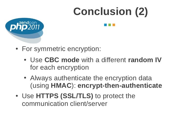 Conclusion (2)                                         October 2011●   For symmetric encryption:    ●   Use CBC mode with ...
