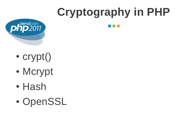 Cryptography in PHP                     October 2011● crypt()● Mcrypt● Hash● OpenSSL