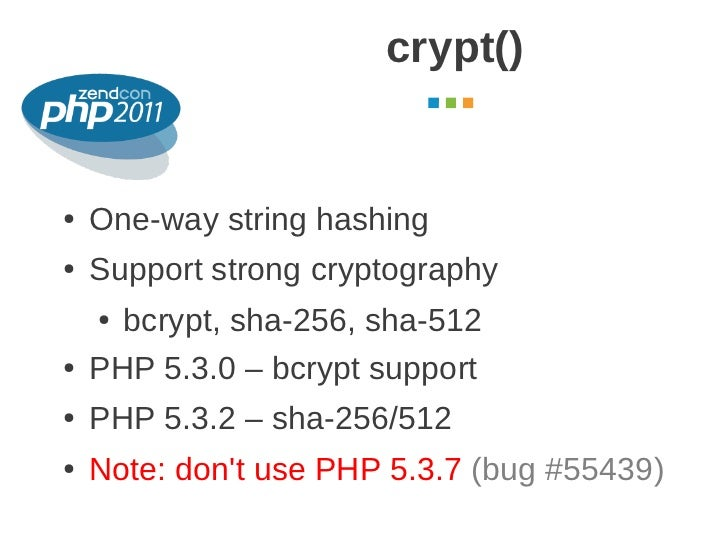 crypt()                                   October 2011●   One-way string hashing●   Support strong cryptography    ● bcryp...