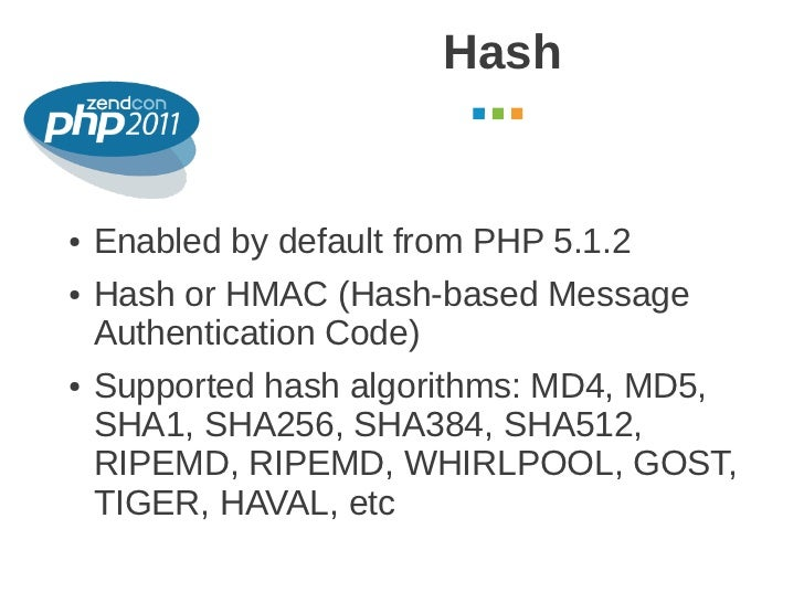 Hash                                    October 2011●   Enabled by default from PHP 5.1.2●   Hash or HMAC (Hash-based Mess...