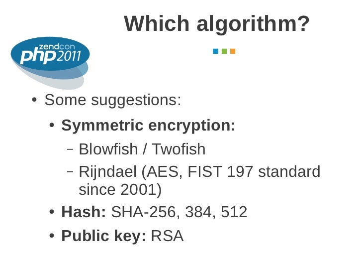 Which algorithm?                                      October 2011●   Some suggestions:    ●   Symmetric encryption:      ...