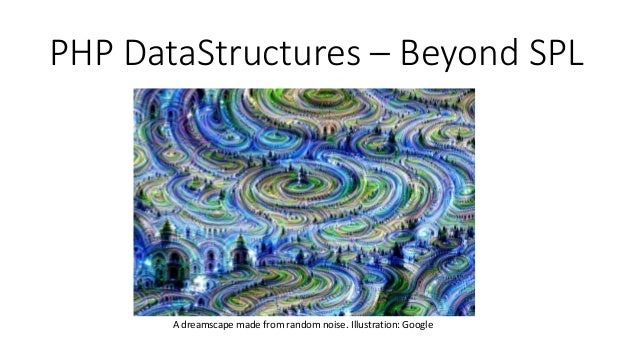 PHP DataStructures – Beyond SPL A dreamscape made from random noise. Illustration: Google