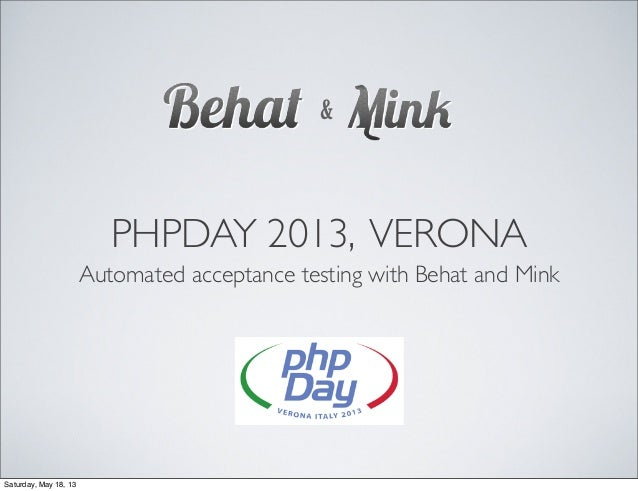 PHPDAY 2013, VERONAAutomated acceptance testing with Behat and Mink&Saturday, May 18, 13