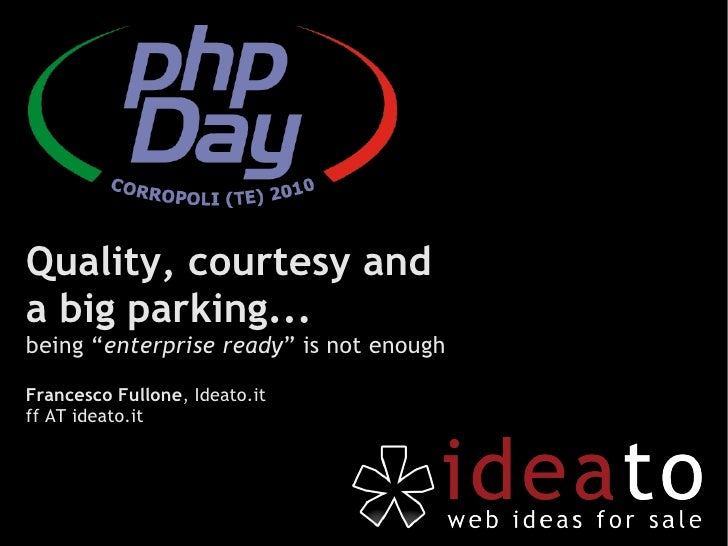 """Quality, courtesy and a big parking... being """"enterprise ready"""" is not enough  Francesco Fullone, Ideato.it ff AT ideato.it"""