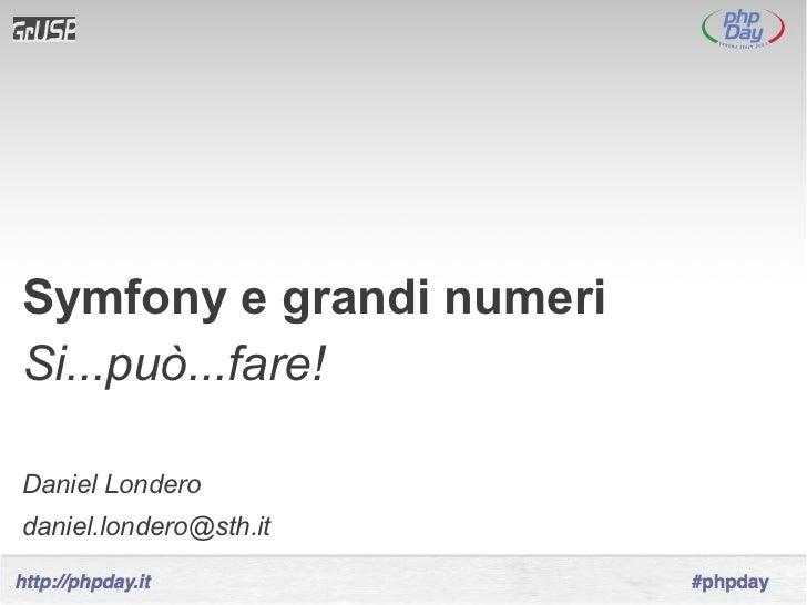Symfony e grandi numeriSi...può...fare!Daniel Londerodaniel.londero@sth.it
