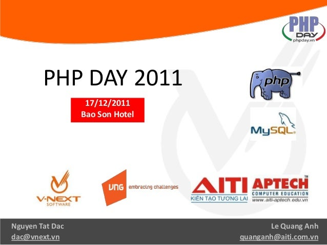 PHP DAY 2011 17/12/2011 Bao Son Hotel Le Quang Anh quanganh@aiti.com.vn Nguyen Tat Dac dac@vnext.vn