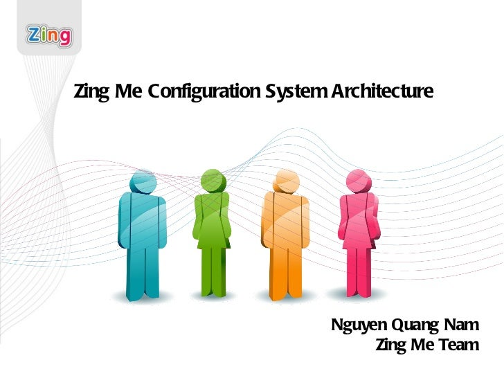 Zing Me Configuration System Architecture Nguyen Quang Nam Zing Me Team