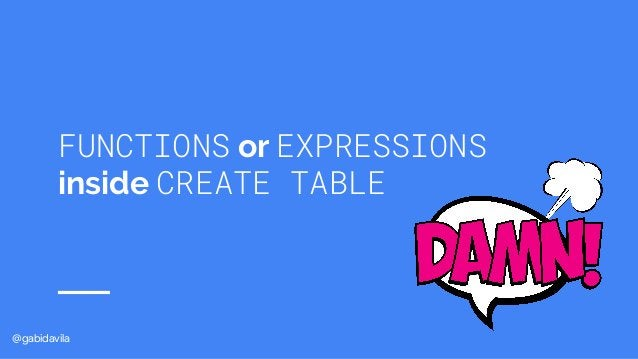 @gabidavila FUNCTIONS or EXPRESSIONS inside CREATE TABLE