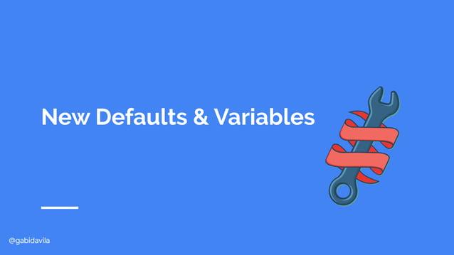 @gabidavila New Defaults & Variables
