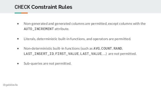 @gabidavila CHECK Constraint Rules ● Non-generated and generated columns are permitted, except columns with the AUTO_INCRE...