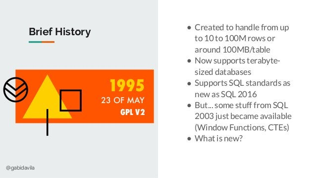 @gabidavila Brief History ● Created to handle from up to 10 to 100M rows or around 100MB/table ● Now supports terabyte- si...