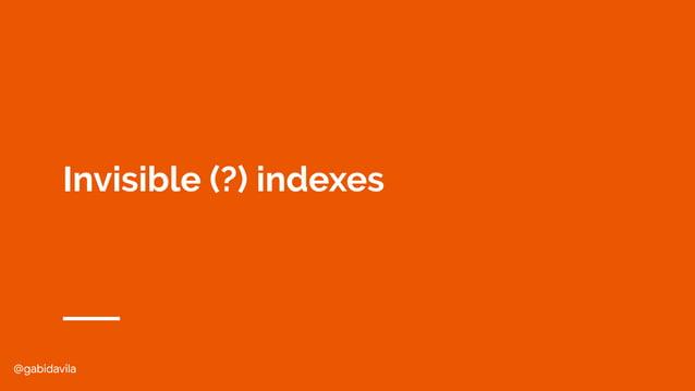 @gabidavila Invisible (?) indexes