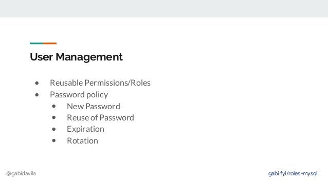 @gabidavila User Management ● Reusable Permissions/Roles ● Password policy ● New Password ● Reuse of Password ● Expiration...