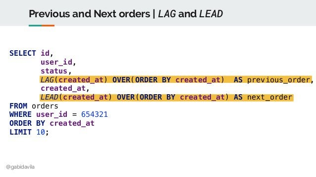 @gabidavila Previous and Next orders | LAG and LEAD SELECT id, user_id, status, LAG(created_at) OVER(ORDER BY created_at) ...