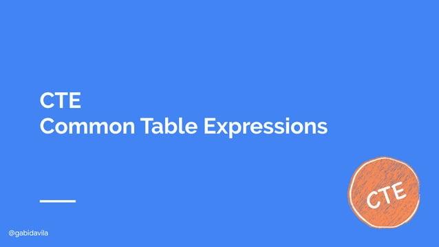 @gabidavila CTE Common Table Expressions CTE