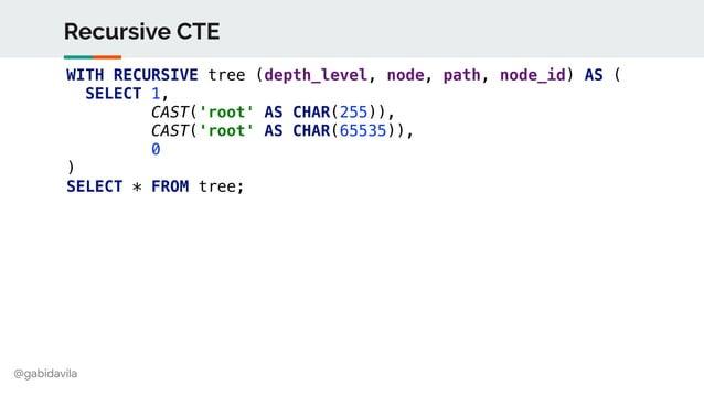 @gabidavila Recursive CTE WITH RECURSIVE tree (depth_level, node, path, node_id) AS ( SELECT 1, CAST('root' AS CHAR(255)),...