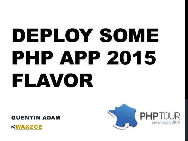 DEPLOY SOME PHP APP 2015 FLAVOR QUENTIN ADAM @WAXZCE 2013