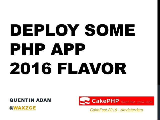 DEPLOY SOME PHP APP 2016 FLAVOR QUENTIN ADAM @WAXZCE 2013 CakeFest 2016 - Amdsterdam